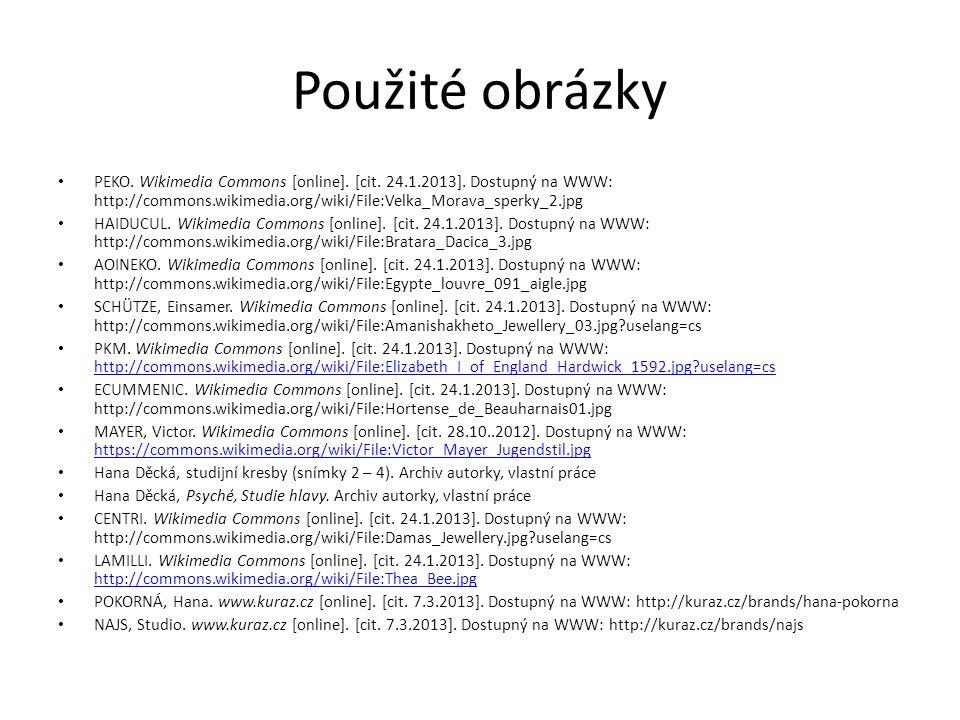 Použité obrázky PEKO. Wikimedia Commons [online]. [cit. 24.1.2013]. Dostupný na WWW: http://commons.wikimedia.org/wiki/File:Velka_Morava_sperky_2.jpg.